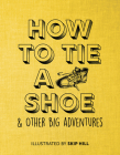 How to Tie a Shoe: & Other Big Adventures Cover Image