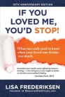 10th Anniversary Edition If You Loved Me, You'd Stop!: What You Really Need to Know When Your Loved One Drinks Too Much Cover Image