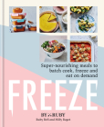 Freeze: Super nourishing meals to batch cook, freeze and eat on demand Cover Image