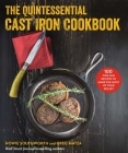 The Quintessential Cast Iron Cookbook: 100 One-Pan Recipes to Make the Most of Your Skillet Cover Image