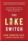 The Like Switch: An Ex-FBI Agent's Guide to Influencing, Attracting, and Winning People Over (The Like Switch Series #1) Cover Image