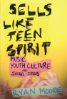 Sells Like Teen Spirit: Music, Youth Culture, and Social Crisis Cover Image
