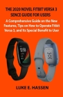 The 2020 Novel Fitbit Versa 3 Sence Guide for Users: A Comprehensive Guide on the New Features, Tips on How to Operate Fitbit Versa 3, and Its Special Cover Image
