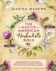 The Native American Herbalist's Bible: 3 in 1. The Perfect Guide to Discover All the Secrets of the Native American Herbal Remedies. Theory and Practi Cover Image