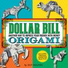 Dollar Bill Origami: Another Way to Impress Your Friends with Money Cover Image
