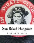 Sun Baked Hangover: (Lessons, Lies, Lyrics, & Poems) Cover Image