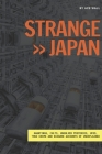 Strange Japan: Hauntings, cults, unsolved mysteries, UFOs, true crime and bizarre accounts of unexplained Cover Image