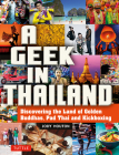 A Geek in Thailand: Discovering the Land of Golden Buddhas, Pad Thai and Kickboxing Cover Image