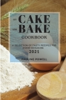 My Cake and Bake Cookbook 2021: A Selection of Tasty Recipes for Every Occasion Cover Image