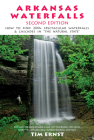 Arkansas Waterfalls Guidebook: How to Find 133 Spectacular Waterfalls & Cascades in