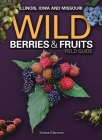 Wild Berries & Fruits Field Guide: Illinois, Iowa and Missouri Cover Image