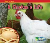 A Chicken's Life (Watch It Grow (Heinemann Paperback)) Cover Image