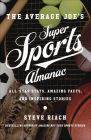 The Average Joe's Super Sports Almanac: All-Star Stats, Amazing Facts, and Inspiring Stories Cover Image