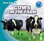 Cows on the Farm (Farm Animals (Gareth Stevens)) Cover Image