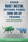 Stock Market Investing, Options, Forex, Swing and Day Trading for Beginners: 5 in 1: The MOST COMPLETE COURSE on How to Become a Profitable Investor, Cover Image