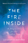 The Fire Inside: A Companion for the Creative Life (The Essential Writing and Creativity Ser #2) Cover Image