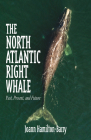 The North Atlantic Right Whale: Past, Present, and Future Cover Image