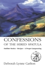 Confessions of the Hired Spatula: Outfitter Stories, Recipes, a Proper Lampooning Cover Image