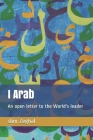 I Arab: An open letter to the World's leader Cover Image