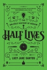 Half Lives: The Unlikely History of Radium Cover Image