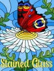 Stained Glass: Coloring Book With Beautiful Flowers, Birds, & Butterfly Designs for Relaxation and Stress Relief (Stained Glass Color Cover Image