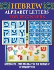 Hebrew Alphabet Letters for Beginners: Notebook to learn and practice the writing of Hebrew Letters Cover Image