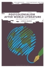 Postcolonialism After World Literature: Relation, Equality, Dissent (New Horizons in Contemporary Writing) Cover Image