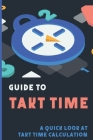 Guide To Takt Time: A Quick Look At Takt Time Calculation: Six Sigma Cycle Time Cover Image