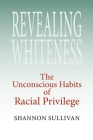 Revealing Whiteness: The Unconscious Habits of Racial Privilege (American Philosophy) Cover Image