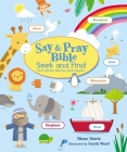 Say and Pray Bible Seek and Find: First Words, Stories, and Prayers Cover Image
