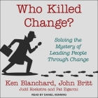 Who Killed Change? Lib/E: Solving the Mystery of Leading People Through Change Cover Image