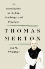 Thomas Merton: An Introduction to His Life, Teachings, and Practices Cover Image