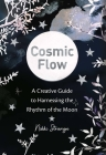 Cosmic Flow: A creative guide to harnessing the rhythm of the moon Cover Image