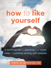 How to Like Yourself: A Teen's Guide to Quieting Your Inner Critic and Building Lasting Self-Esteem (Instant Help Solutions) Cover Image