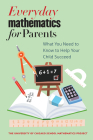 Everyday Mathematics for Parents: What You Need to Know to Help Your Child Succeed Cover Image