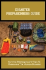 Disaster Preparedness Guide: Survival Strategies And Tips To Overcome The Human Disaster: Emergency Checklist To Prepare For Disaster Cover Image