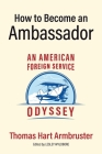 How to Become an Ambassador: An American Foreign Service Odyssey Cover Image