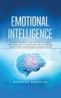 Emotional Intelligence: The Guide You Need to Have a Better Life. Improve Your Social Skills and Emotional Agility, Overcome Anxiety, Stress a Cover Image