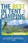 The Best in Tent Camping: Arizona: Arizona (Best in Tent Camping Arizona) Cover Image