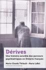 Dérives: Une Histoire Sensible Des Parcours Psychiatriques En Ontario Français Cover Image