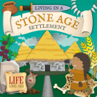 Living in a Stone Age Settlement (Life Long Ago) Cover Image