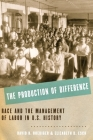The Production of Difference: Race and the Management of Labor in U.S. History Cover Image