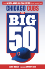 The Big 50: Chicago Cubs: The Men and Moments that Made the Chicago Cubs Cover Image