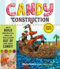 Candy Construction: How to Build Race Cars, Castles, and Other Cool Stuff out of Store-Bought Candy Cover Image