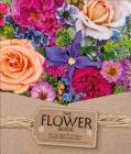 The Flower Book: Let the Beauty of Each Bloom Speak for Itself Cover Image