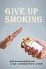 Give Up Smoking: Habit Development Principles To Fight Against Your Desire To Smoke: Health Effects Of Smoking Cover Image