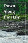 Down Along the Haw: The History of a North Carolina River Cover Image