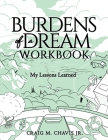Burdens of a Dream Workbook: My Lessons Learned Cover Image
