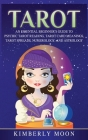 Tarot: An Essential Beginner's Guide to Psychic Tarot Reading, Tarot Card Meanings, Tarot Spreads, Numerology, and Astrology Cover Image