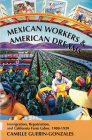 Mexican Workers and the American Dream: Immigration, Repatriation, and California Farm Labor, 1900-1939 Cover Image